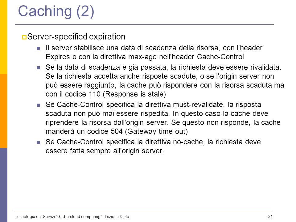 Tecnologia dei Servizi Grid e cloud computing - Lezione 003b 30 Caching (1) Può essere client-side, server-side o intermedia (su un proxy). La cache s
