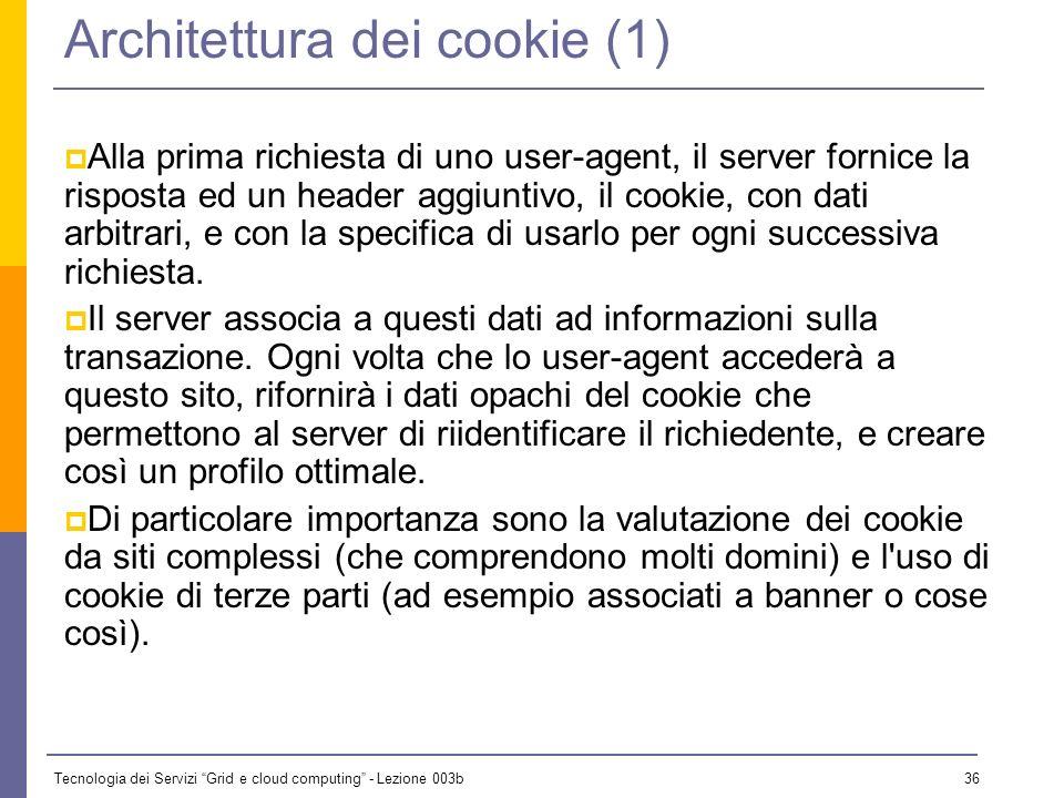 Tecnologia dei Servizi Grid e cloud computing - Lezione 003b 35 I cookies HTTP è stateless: non esiste nessuna struttura ulteriore alla connessione, e