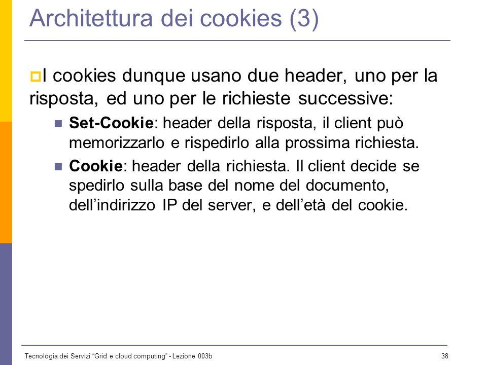 Tecnologia dei Servizi Grid e cloud computing - Lezione 003b 37 Architettura dei cookies (2) client server HTTP applicazione CGI request Output + cook