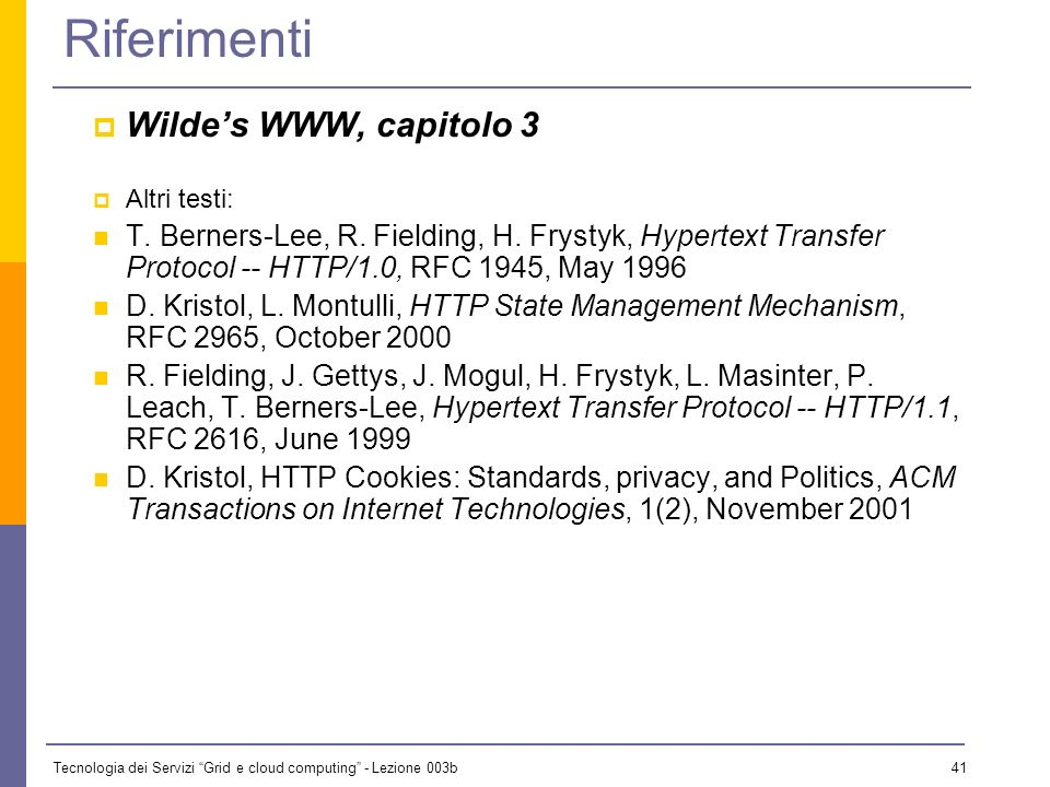 Tecnologia dei Servizi Grid e cloud computing - Lezione 003b 40 Conclusioni HTTP Abbiamo parlato di Protocollo HTTP Meccanismo di gestione dello stato