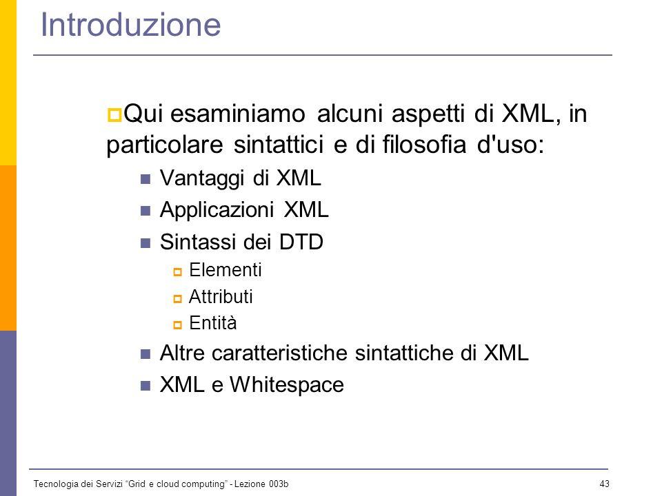 Tecnologia dei Servizi Grid e cloud computing - Lezione 003b 42 Introduction to XML eXtensible Markup Language