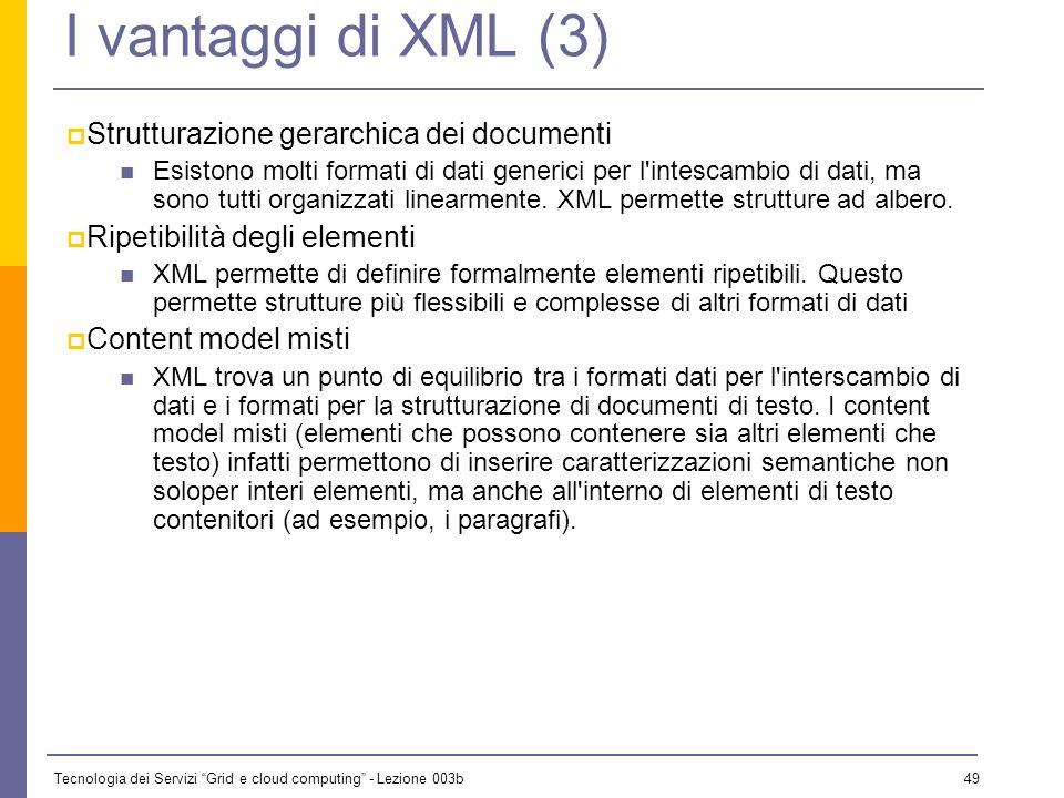 Tecnologia dei Servizi Grid e cloud computing - Lezione 003b 48 I vantaggi di XML (2) Platform-independence XML è uno standard aperto, e chiunque può