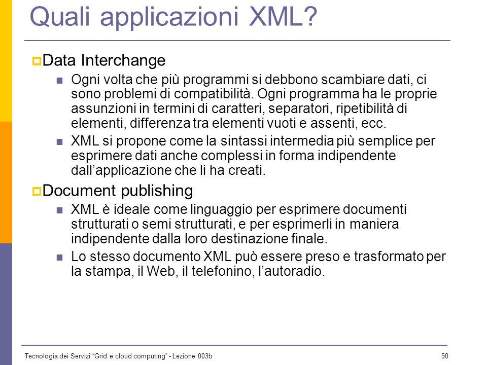 Tecnologia dei Servizi Grid e cloud computing - Lezione 003b 49 I vantaggi di XML (3) Strutturazione gerarchica dei documenti Esistono molti formati d