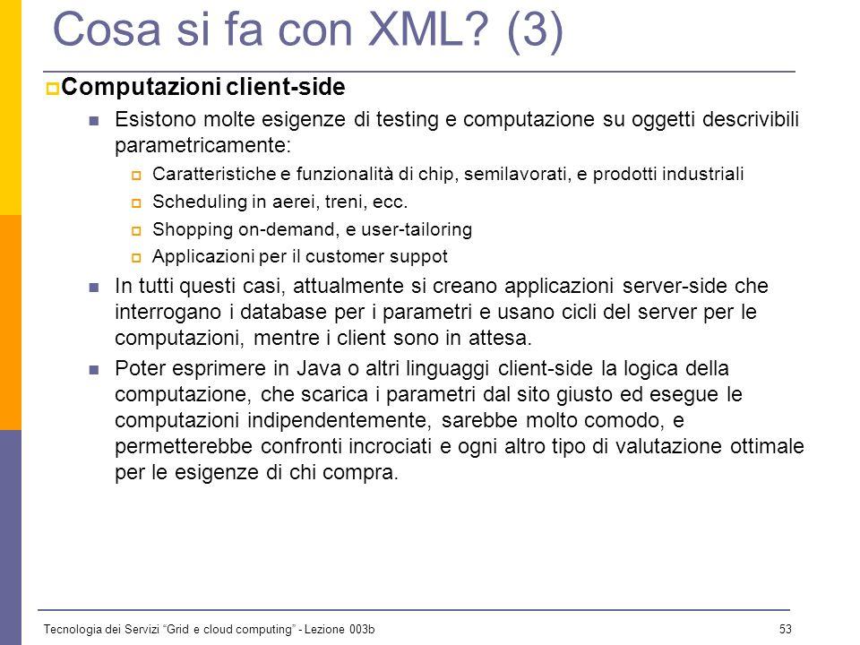 Tecnologia dei Servizi Grid e cloud computing - Lezione 003b 52 Cosa si fa con XML? (2) Accesso a database eterogenei Ogni volta che è necessario tras