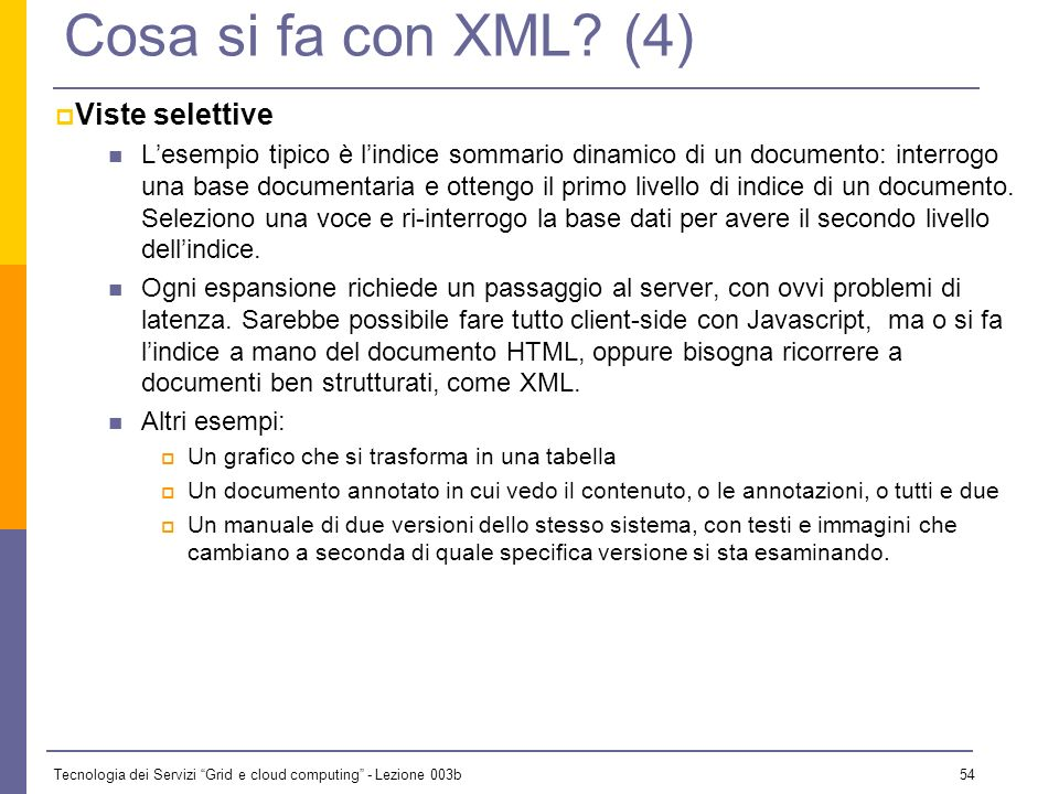 Tecnologia dei Servizi Grid e cloud computing - Lezione 003b 53 Cosa si fa con XML? (3) Computazioni client-side Esistono molte esigenze di testing e