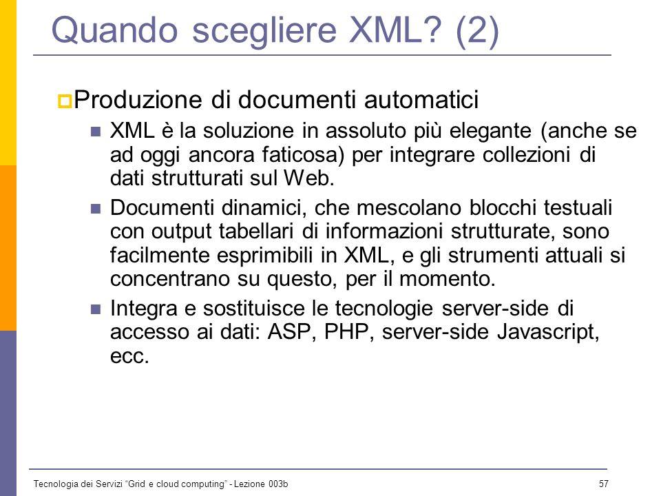 Tecnologia dei Servizi Grid e cloud computing - Lezione 003b 56 Quando scegliere XML? (1) Quali sono le condizioni per adottare XML in un progetto? Ov