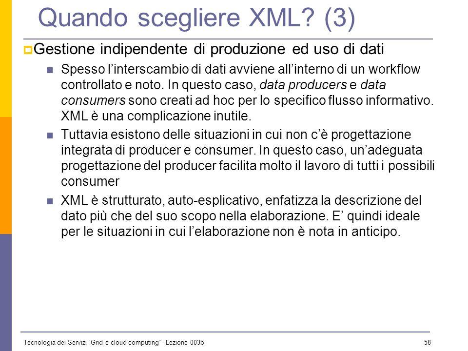 Tecnologia dei Servizi Grid e cloud computing - Lezione 003b 57 Quando scegliere XML? (2) Produzione di documenti automatici XML è la soluzione in ass