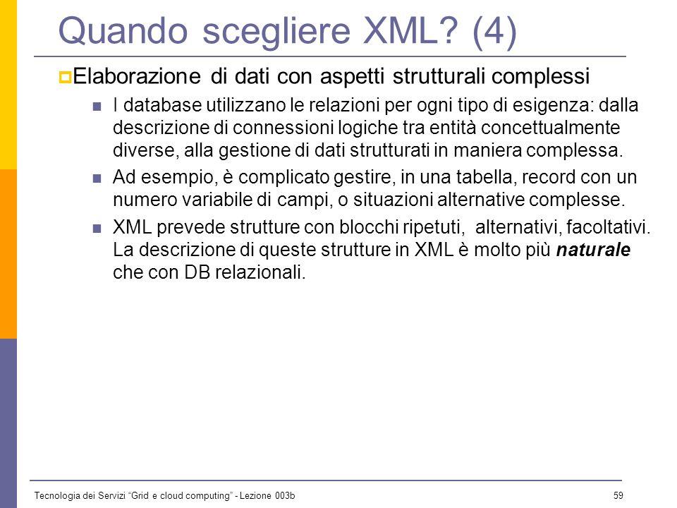 Tecnologia dei Servizi Grid e cloud computing - Lezione 003b 58 Quando scegliere XML? (3) Gestione indipendente di produzione ed uso di dati Spesso li