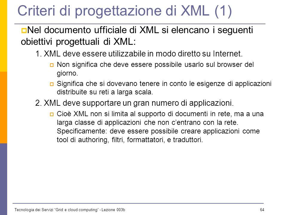 Tecnologia dei Servizi Grid e cloud computing - Lezione 003b 63 XML 1.0 n Una raccomandazione W3C del 10 febbraio 1998. n È definita come un sottoinsi