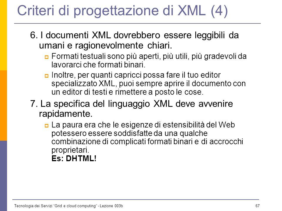 Tecnologia dei Servizi Grid e cloud computing - Lezione 003b 66 Criteri di progettazione di XML (3) 4. Deve essere facile lo sviluppo di programmi che