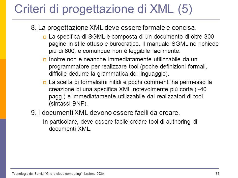 Tecnologia dei Servizi Grid e cloud computing - Lezione 003b 67 Criteri di progettazione di XML (4) 6. I documenti XML dovrebbero essere leggibili da