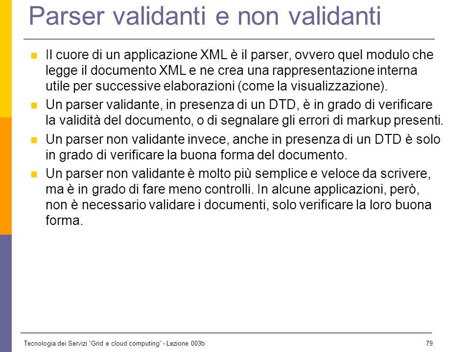Tecnologia dei Servizi Grid e cloud computing - Lezione 003b 78 Documenti XML ben formati Un documento XML si dice ben formato se: Tutti i tag di aper