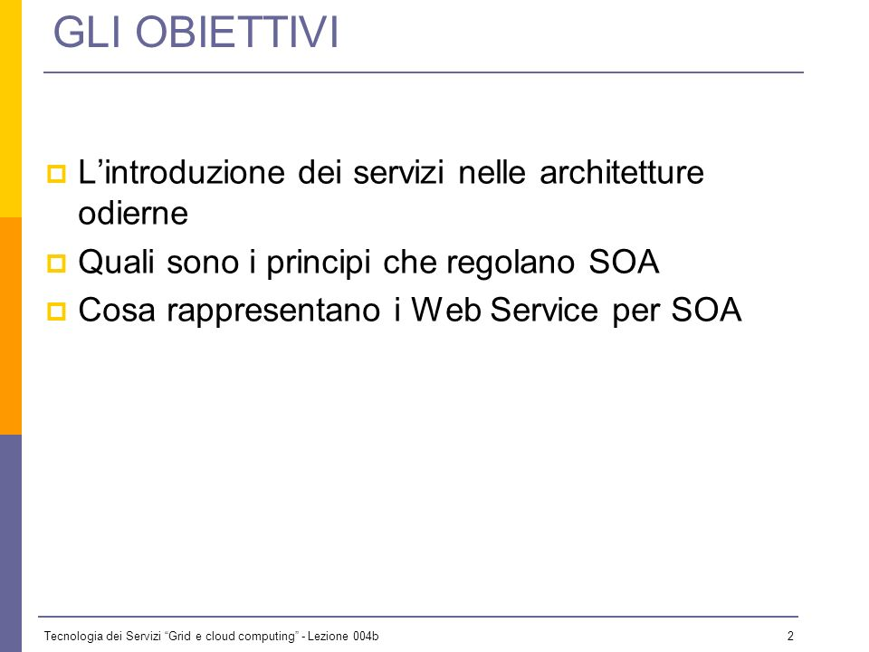 Tecnologia dei Servizi Grid e cloud computing - Lezione 004b 82 Conclusion We have analized the reference model of the Service Oriented Architecture We have seen a SOA instantiation built on top of WWW (the Web Services Architecture) Overview of the basic specifications: WSDL and SOAP UDDI The need for WS-I