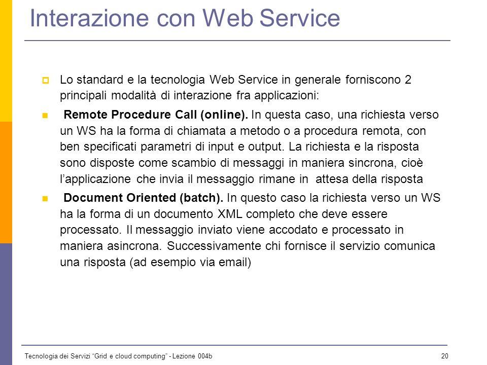 Tecnologia dei Servizi Grid e cloud computing - Lezione 004b 19 Introduzione ai Web Service I Web Service forniscono quindi un meccanismo standard per