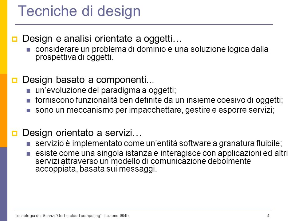 Tecnologia dei Servizi Grid e cloud computing - Lezione 004b 74 Web Services and Interoperability WSDL + SOAP should provide the minimum abstraction layer to implement the SOA paradigm on top of WWW Unfortunately, standards are complex and not always rigorous The way you use them can lead to not interoperable Web Services