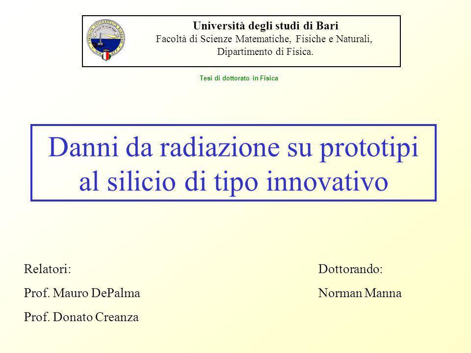 Danni da radiazione su prototipi al silicio di tipo innovativo Tesi di dottorato in Fisica Università degli studi di Bari Facoltà di Scienze Matematic