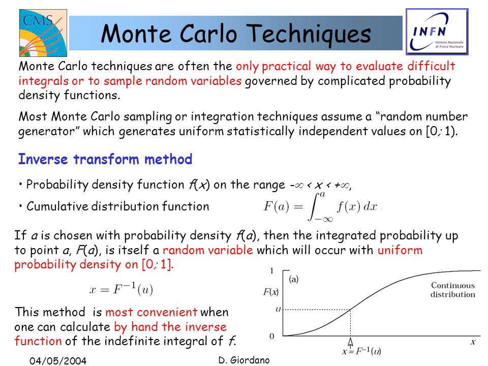 04/05/2004 D. Giordano Monte Carlo Techniques Monte Carlo techniques are often the only practical way to evaluate difficult integrals or to sample ran
