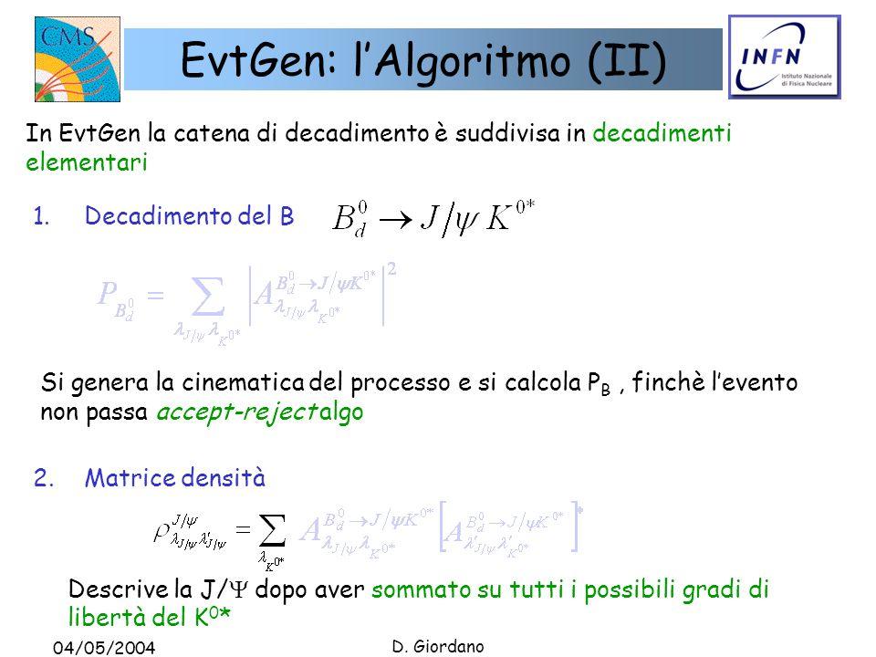 04/05/2004 D. Giordano EvtGen: lAlgoritmo (II) In EvtGen la catena di decadimento è suddivisa in decadimenti elementari 1. Decadimento del B Si genera