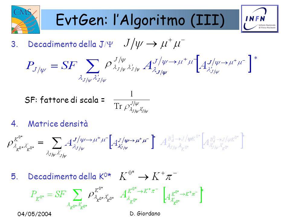 04/05/2004 D. Giordano EvtGen: lAlgoritmo (III) 3. Decadimento della J SF: fattore di scala = 5. Decadimento della K 0 * 4. Matrice densità
