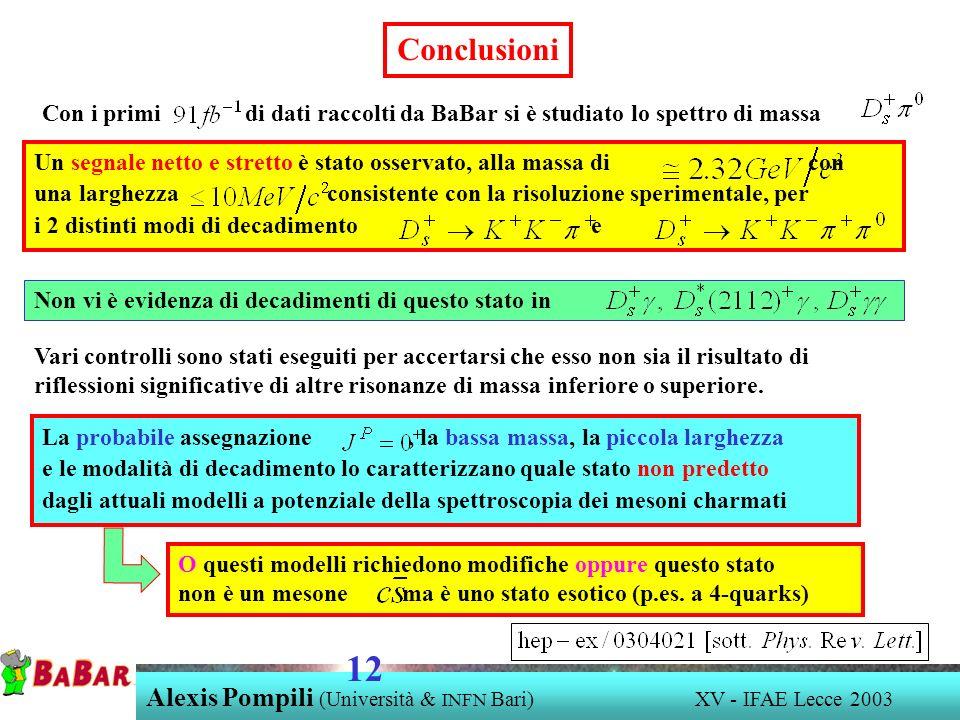 Alexis Pompili (Università & INFN Bari) XV - IFAE Lecce 2003 12 Conclusioni Con i primi di dati raccolti da BaBar si è studiato lo spettro di massa Un