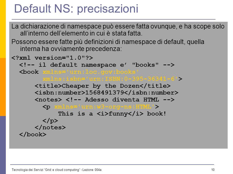 Tecnologia dei Servizi Grid e cloud computing - Lezione 004a 9 Un esempio (2) Mettendo HTML come namespace di default, è tutto un po più leggibile.
