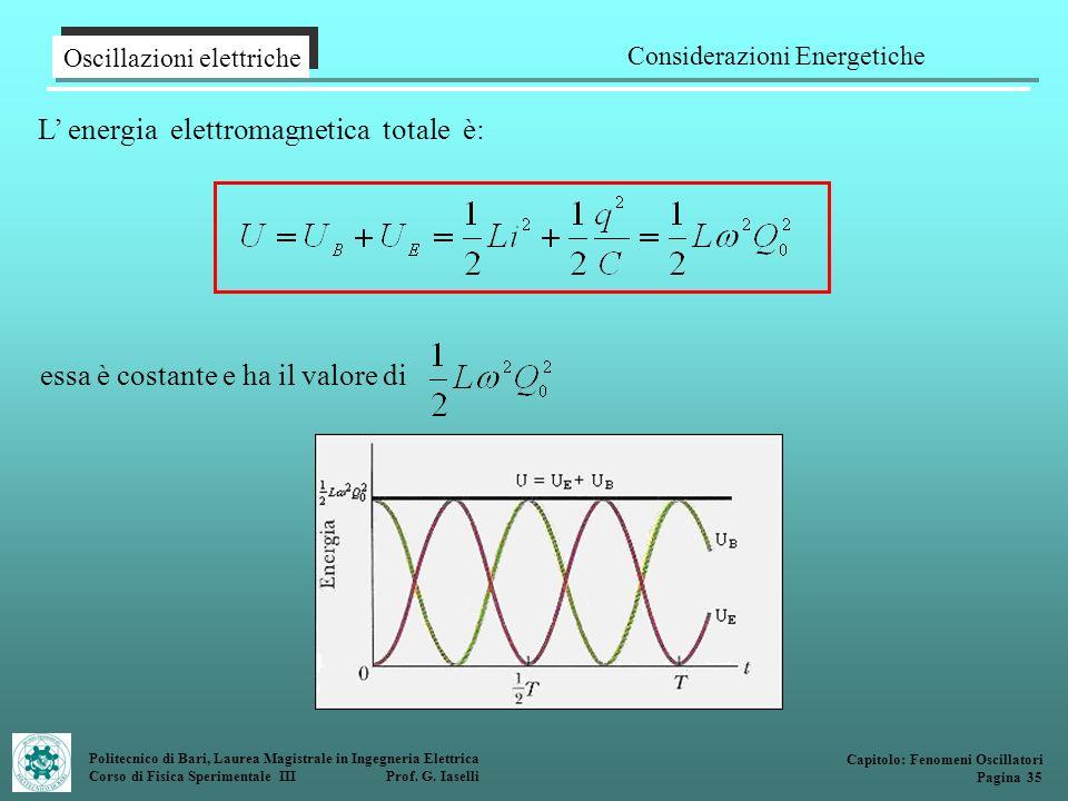 Politecnico di Bari, Laurea Magistrale in Ingegneria Elettrica Corso di Fisica Sperimentale III Prof. G. Iaselli L energia elettromagnetica totale è: