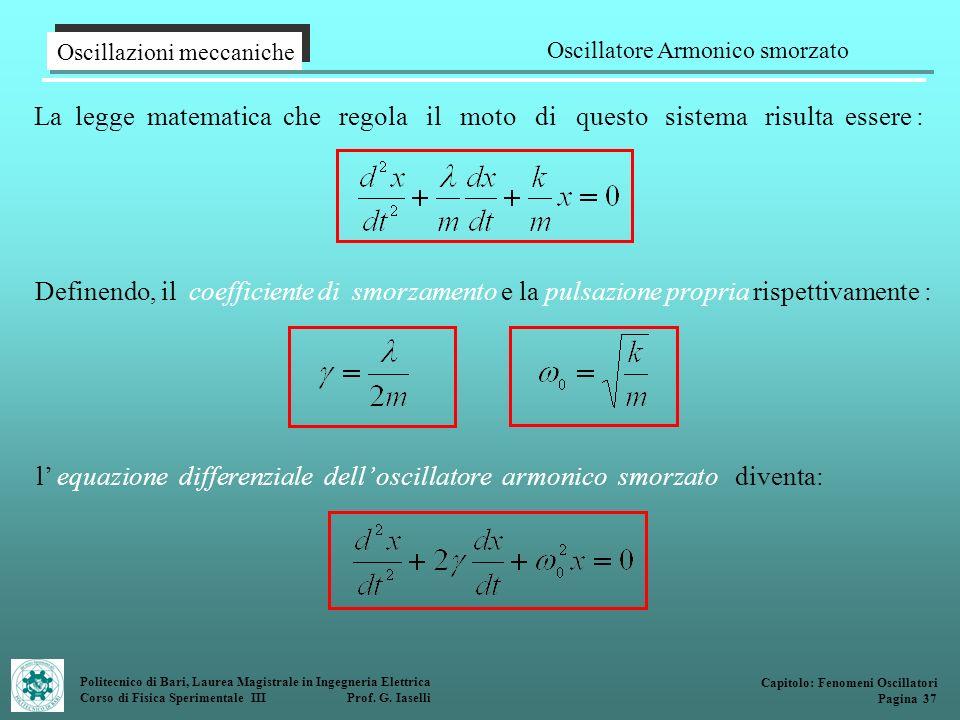 Politecnico di Bari, Laurea Magistrale in Ingegneria Elettrica Corso di Fisica Sperimentale III Prof. G. Iaselli La legge matematica che regola il mot