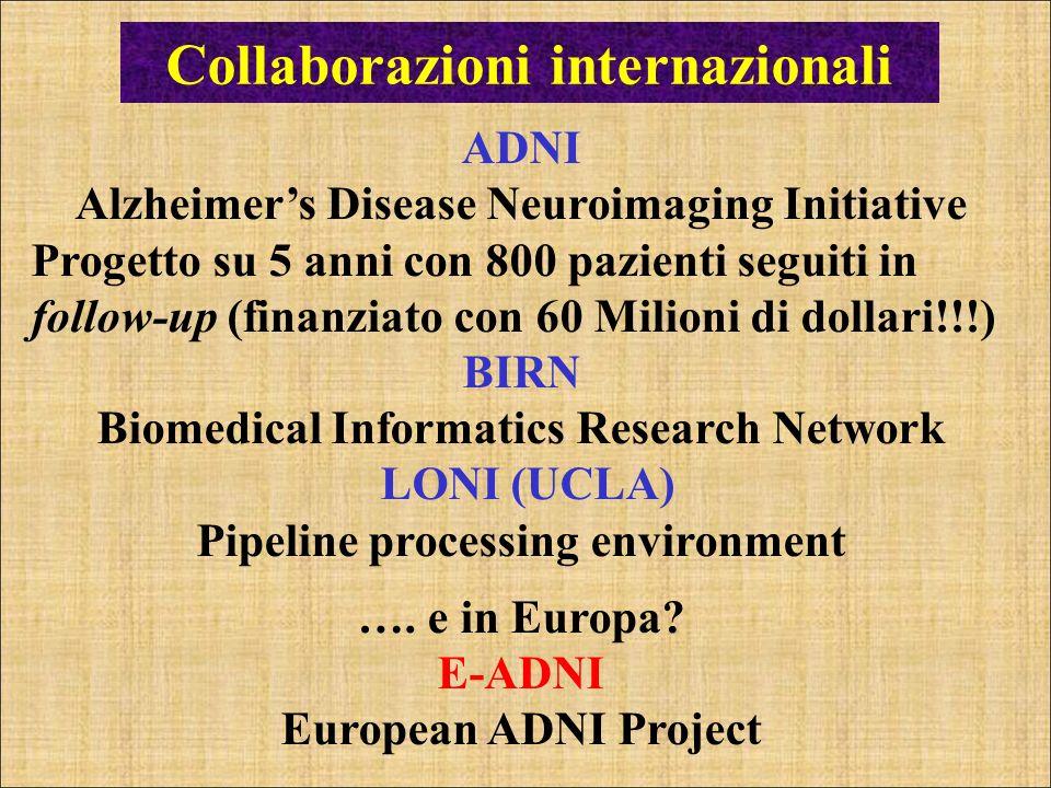 Collaborazioni internazionali ADNI Alzheimers Disease Neuroimaging Initiative Progetto su 5 anni con 800 pazienti seguiti in follow-up (finanziato con