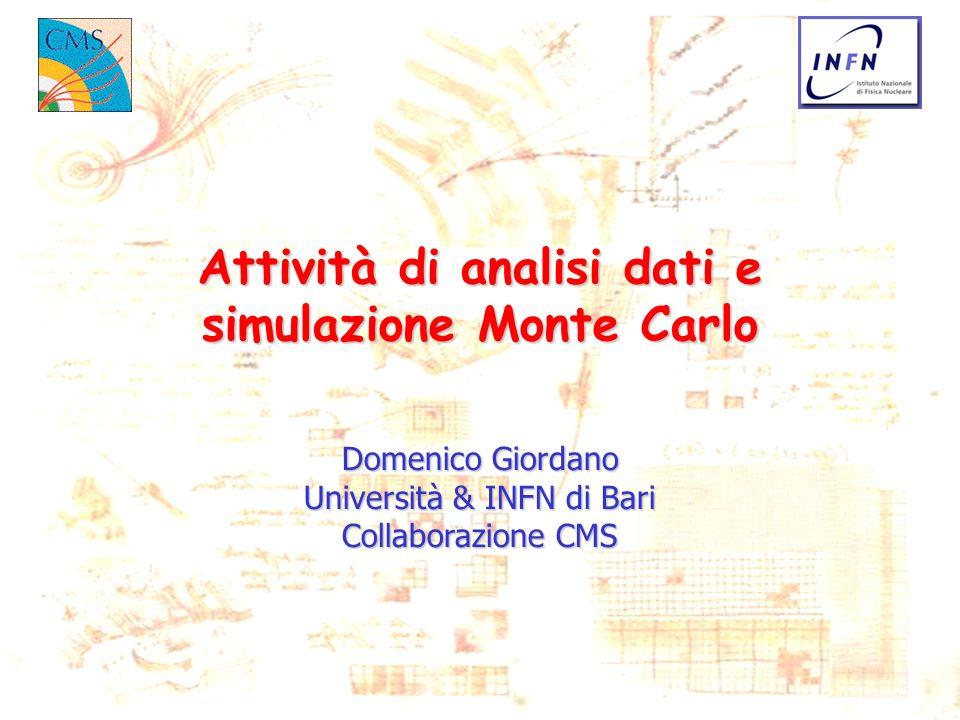 Domenico Giordano Università & INFN di Bari Collaborazione CMS Attività di analisi dati e simulazione Monte Carlo