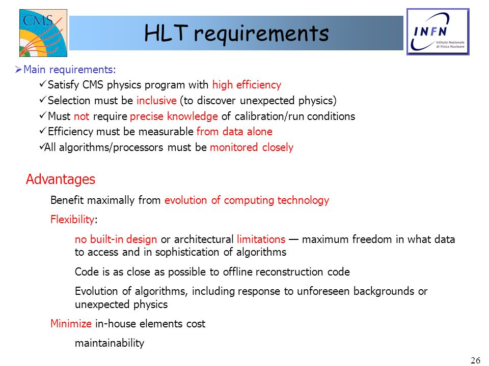 26 HLT requirements Main requirements: Satisfy CMS physics program with high efficiency Selection must be inclusive (to discover unexpected physics) M