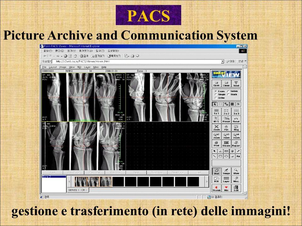 PACS Picture Archive and Communication System gestione e trasferimento (in rete) delle immagini!