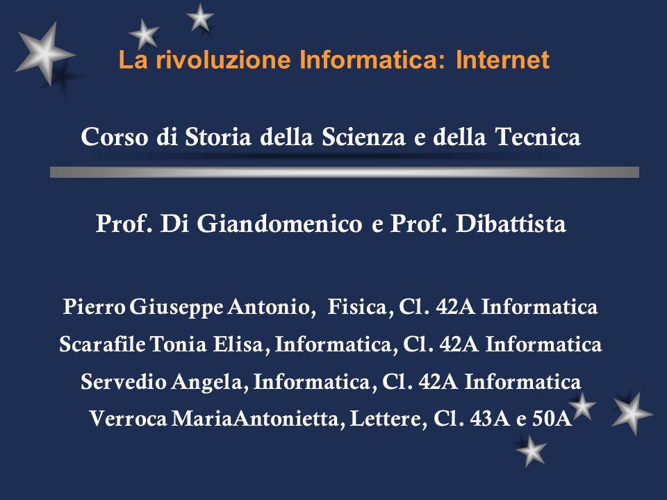 La rivoluzione Informatica: Internet Corso di Storia della Scienza e della Tecnica Prof. Di Giandomenico e Prof. Dibattista Pierro Giuseppe Antonio, F