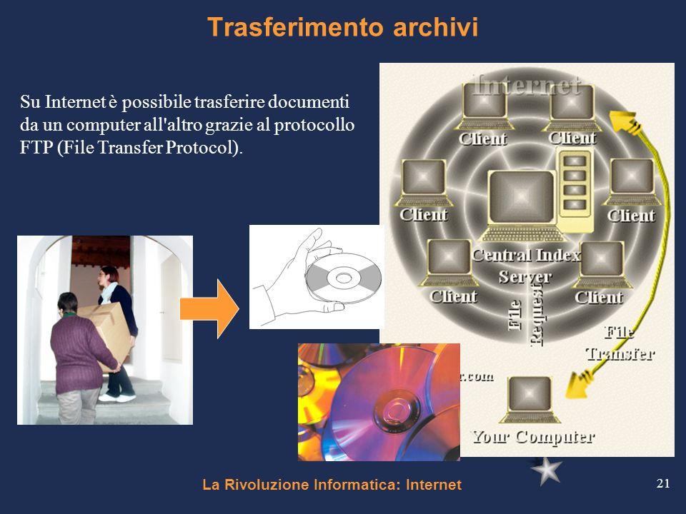 La Rivoluzione Informatica: Internet 21 Trasferimento archivi Su Internet è possibile trasferire documenti da un computer all'altro grazie al protocol