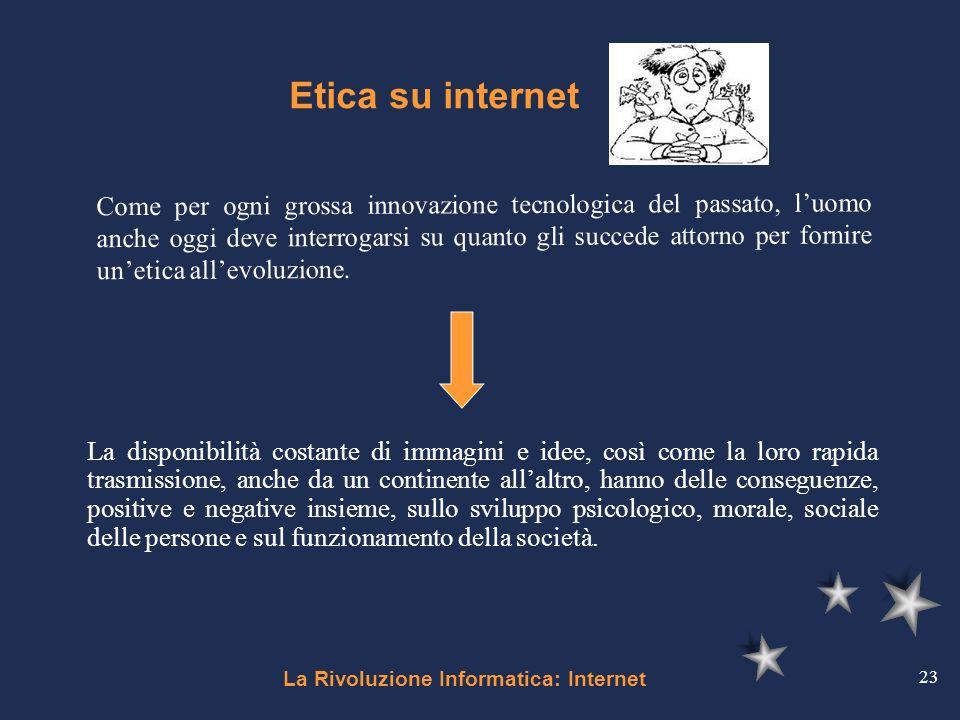 La Rivoluzione Informatica: Internet 23 Etica su internet La disponibilità costante di immagini e idee, così come la loro rapida trasmissione, anche d