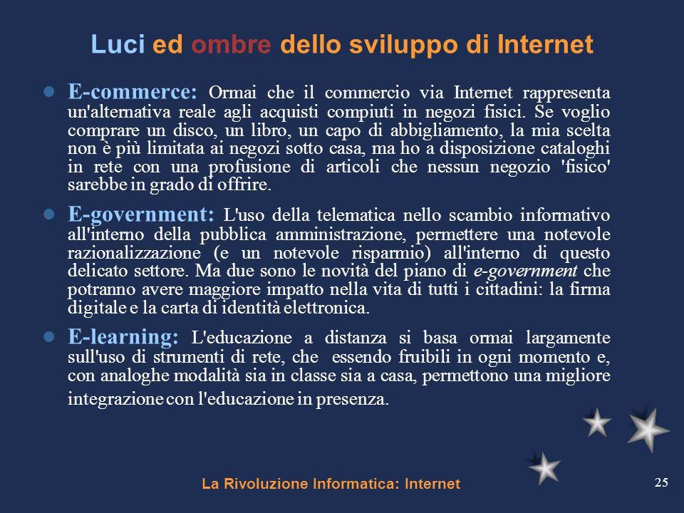 La Rivoluzione Informatica: Internet 25 Luci ed ombre dello sviluppo di Internet E-commerce: Ormai che il commercio via Internet rappresenta un'altern