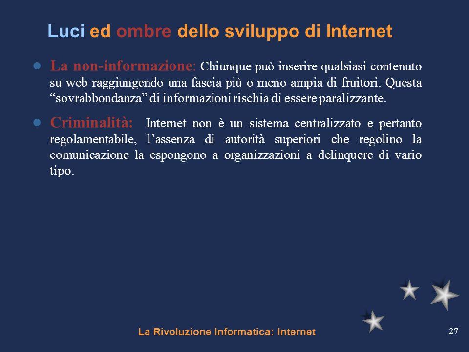 La Rivoluzione Informatica: Internet 27 La non-informazione: Chiunque può inserire qualsiasi contenuto su web raggiungendo una fascia più o meno ampia