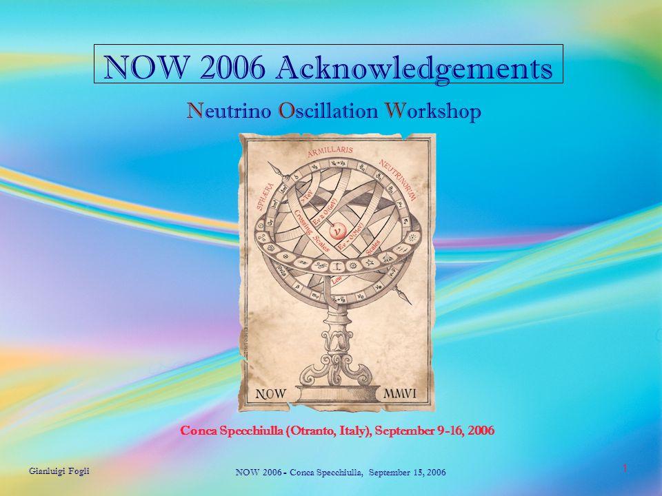 Gianluigi Fogli NOW 2006 - Conca Specchiulla, September 15, 2006 1 Conca Specchiulla (Otranto, Italy), September 9-16, 2006 Neutrino Oscillation Workshop NOW 2006 Acknowledgements
