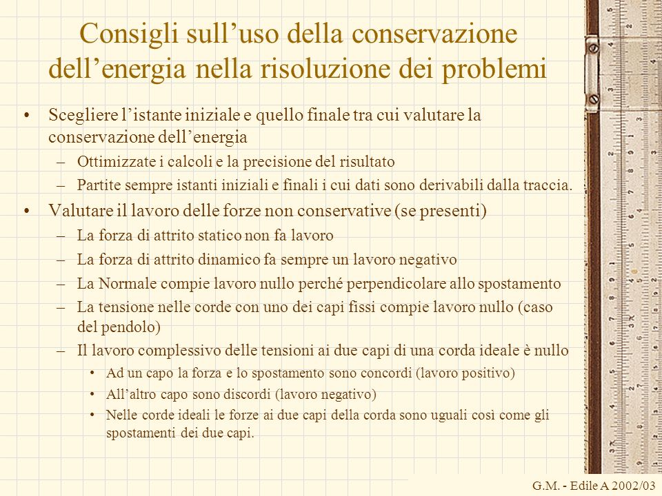 G.M. - Edile A 2002/03 Consigli sulluso della conservazione dellenergia nella risoluzione dei problemi Scegliere listante iniziale e quello finale tra