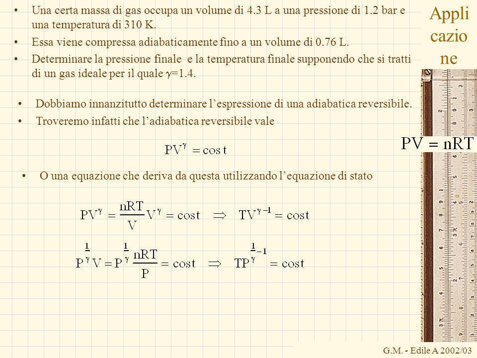G.M. - Edile A 2002/03 Appli cazio ne Una certa massa di gas occupa un volume di 4.3 L a una pressione di 1.2 bar e una temperatura di 310 K. Essa vie