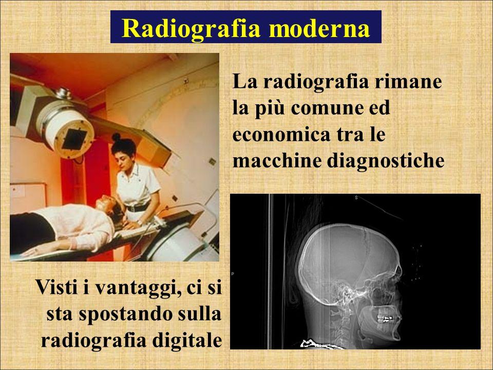 Radiografia moderna La radiografia rimane la più comune ed economica tra le macchine diagnostiche Visti i vantaggi, ci si sta spostando sulla radiogra