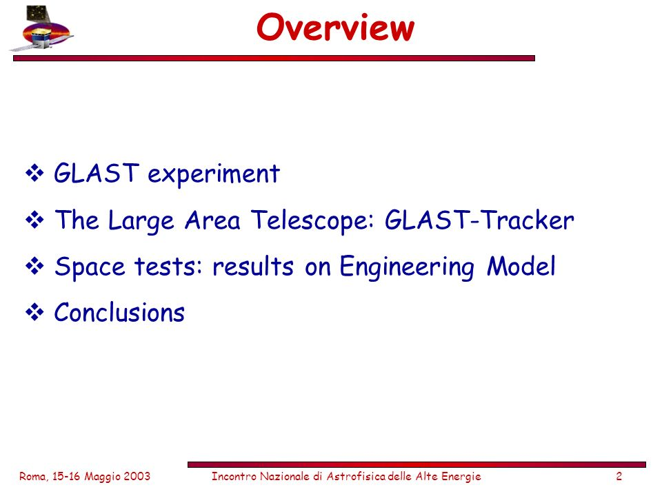 Roma, 15-16 Maggio 2003Incontro Nazionale di Astrofisica delle Alte Energie2 Overview GLAST experiment The Large Area Telescope: GLAST-Tracker Space tests: results on Engineering Model Conclusions