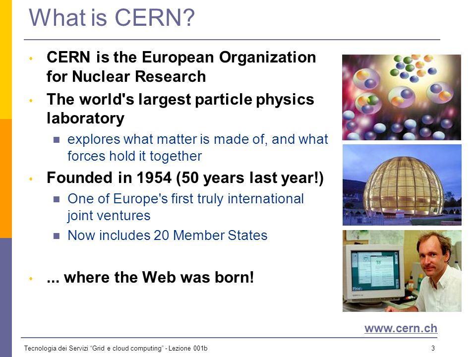 Tecnologia dei Servizi Grid e cloud computing - Lezione 001b 3 What is CERN.