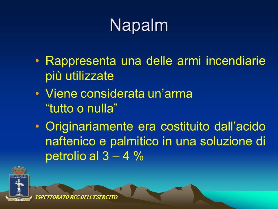 Napalm Rappresenta una delle armi incendiarie più utilizzate Viene considerata unarma tutto o nulla Originariamente era costituito dallacido naftenico