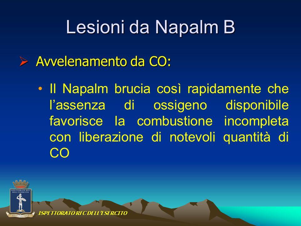 Lesioni da Napalm B Il Napalm brucia così rapidamente che lassenza di ossigeno disponibile favorisce la combustione incompleta con liberazione di note
