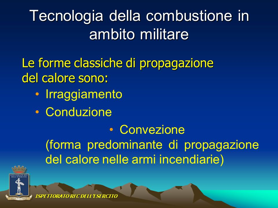 Tecnologia della combustione in ambito militare Irraggiamento Conduzione Convezione (forma predominante di propagazione del calore nelle armi incendia