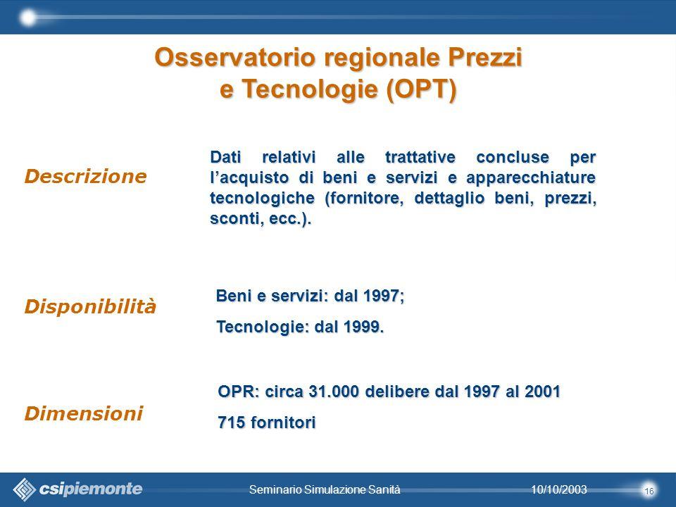 16 10/10/2003Seminario Simulazione Sanità Dati relativi alle trattative concluse per lacquisto di beni e servizi e apparecchiature tecnologiche (fornitore, dettaglio beni, prezzi, sconti, ecc.).