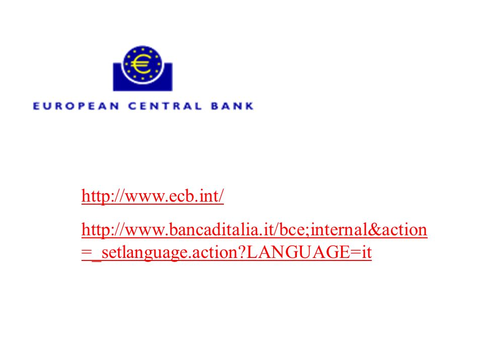 http://www.ecb.int/ http://www.bancaditalia.it/bce;internal&action =_setlanguage.action?LANGUAGE=it