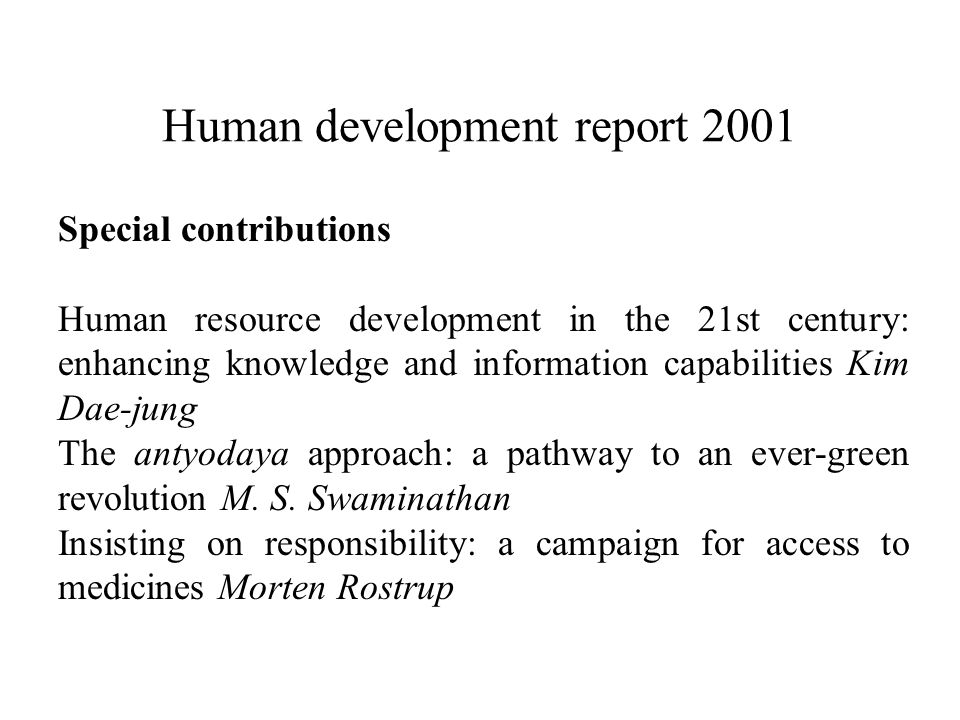 Human development report 2001 Special contributions Human resource development in the 21st century: enhancing knowledge and information capabilities Kim Dae-jung The antyodaya approach: a pathway to an ever-green revolution M.