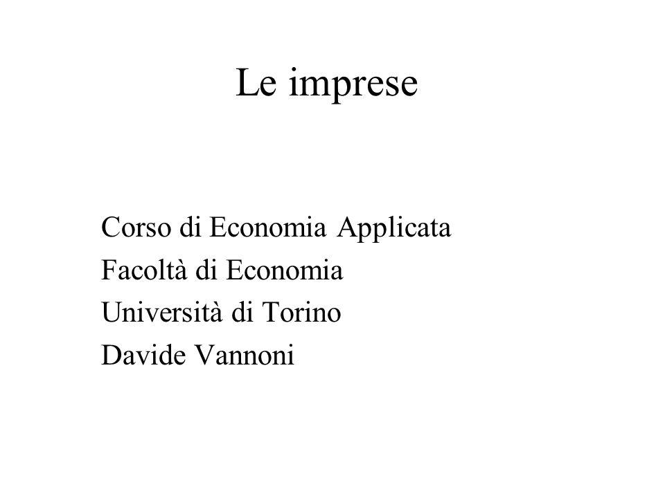 Le imprese Corso di Economia Applicata Facoltà di Economia Università di Torino Davide Vannoni