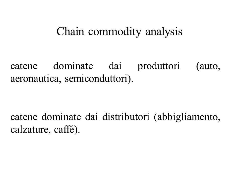 Chain commodity analysis catene dominate dai produttori (auto, aeronautica, semiconduttori). catene dominate dai distributori (abbigliamento, calzatur